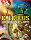 Calculus : The Language of Change, Cohen, David W. and Henle, James M., 0763729477