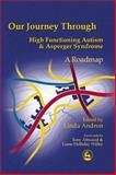 Our Journey Through High Functioning Autism and Asperger Syndrome : A Roadmap, Andron, Linda Anne, 1853029475