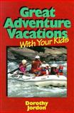 Great Adventure Vacations with Your Kids, Jordon, Dorothy, 091500948X
