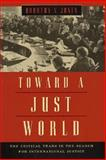 Toward a Just World : The Critical Years in the Search for International Justice, Jones, Dorothy V., 0226409481