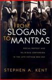 From Slogans to Mantras : Social Protest and Religious Conversion in the Late Vietnam Era, Kent, Stephen, 0815629486