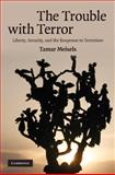 The Trouble with Terror : Liberty, Security, and the Response to Terrorism, Meisels, Tamar, 0521899486