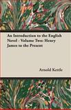 An Introduction to the English Novel - : Henry James to the Present, Kettle, Arnold, 140671948X