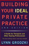 Building Your Ideal Private Practice : A Guide for Therapists and Other Healing Professionals, Grodzki, Lynn, 0393709485