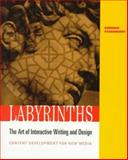 Labyrinths : The Art of Interactive Writing and Design, Content Development for New Media, Stansberry, Domenic, 0534519482
