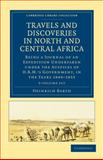 Travels and Discoveries in North and Central Africa : Being a Journal of an Expedition Undertaken under the Auspices of H. B. M. 's Government, in the Years 1849-1855, Barth, Heinrich, 1108029485