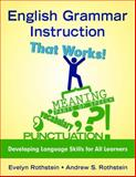 English Grammar Instruction That Works! : Developing Language Skills for All Learners, Rothstein, Andrew S. and Rothstein, Evelyn, 1412959489