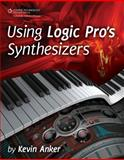 Using Logic Pro's Synthesizers, Anker, Kevin, 159863948X