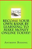 Become Your Own Bank by Learning to Make Money Online Today!, Anthony Bissong, 1463749481