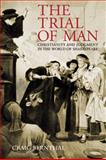 The Trial of Man : Christianity and Judgment in the World of Shakespeare, Bernthal, Craig A., 1933859482