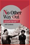 No Other Way Out : States and Revolutionary Movements, 1945-1991, Goodwin, Jeff, 0521629489