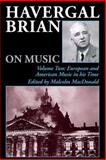 Havergal Brian on Music : European and American Music in His Time, Brian, Havergal, 0907689485