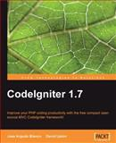 CodeIgniter 1.7 : Improve Your PHP Coding Productivity with the Free Compact Open-Source MVC Codeigniter Framework!, Upton, David and Argudo, Jose, 1847199488