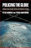 Policing the Globe : Criminalization and Crime Control in International Relations, Andreas, Peter and Nadelmann, Ethan Avram, 0195089480
