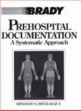 Prehospital Documentation : A Systematic Approach, Bevelacqua, Armando S., 0893039489
