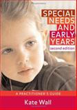 Special Needs and Early Years : A Practitioner's Guide, Wall, Kate, 1412929482