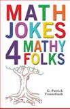 Math Jokes 4 Mathy Folks, G. Patrick Vennebush, 1934759481