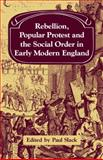 Rebellion, Popular Protest and the Social Order in Early Modern England, Slack, Paul, 0521089484