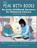 Peak with Books : An Early Childhood Resource for Balanced Literacy, Nelsen, Marjorie R. and Nelsen-Parish, Jan, 0766859487