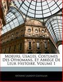 Moeurs, Usages, Costumes des Othomans, et Abrégé de Leur Histoire, Antoine Laurent Castellan, 1141589486