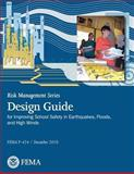 Risk Management Series Publication: Design Guide for Improving School Safety in Earthquakes, Floods, and High Winds (FEMA P-424 / December 2010), U. S. Department Security and Federal Emergency Agency, 1482079488