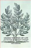 Under the Tree of Life : The Religion of a Feminist Christian, Ramshaw, Gail, 1878009486