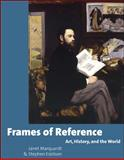 Frames of Reference : Art, History, and the World, Marquardt, Janet and Eskilson, Stephen, 0072829486