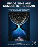 Space, Time and Number in the Brain : Searching for the Foundations of Mathematical Thought, , 0123859484