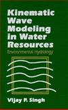 Kinematic Wave Modeling in Water Resources, Environmental Hydrology, Singh, Vijay P., 0471109487