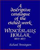 A Descriptive Catalogue of the Etched Work of Wenceslaus Hollar 1607-1677, Pennington, Richard, 0521529484