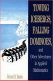 Towing Icebergs, Falling Dominoes and Other Adventures in Applied Mathematics, Banks, Robert B., 0691059489