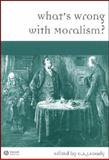 What's Wrong with Moralism?, , 1405149485
