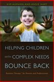 Helping Children with Complex Needs Bounce Back : Resilient Therapy for Parents and Professionals, Aumann, Kim and Hart, Angie, 1843109484