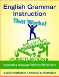 English Grammar Instruction That Works! : Developing Language Skills for All Learners, Rothstein, Andrew S. and Rothstein, Evelyn, 1412959497