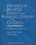 Handbook of Behavior Therapy and Pharmacotherapy for Children : A Comparative Analysis, Vincent B. Van Hasselt, 0205139493