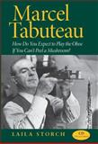 Marcel Tabuteau : How Do You Expect to Play the Oboe If You Can't Peel a Mushroom?, Storch, Laila, 0253349494
