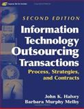 Information Technology Outsourcing Transactions : Process, Strategies, and Contracts, Halvey, John K. and Melby, Barbara Murphy, 0471459496