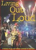 Living Out Loud : A History of Gay and Lesbian Activism in Australia, Willett, Graham, 1864489499