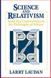 Science and Relativism : Some Key Controversies in the Philosophy of Science, Laudan, Larry, 0226469492