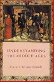 Understanding the Middle Ages : The Transformation of Ideas and Attitudes in the Medieval World, Kleinschmidt, Harald, 0851159494