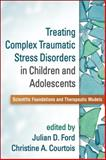Treating Complex Traumatic Stress Disorders in Children and Adolescents : Scientific Foundations and Therapeutic Models, , 1462509495