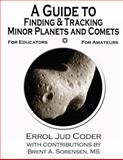 A Guide to Finding and Tracking Minor Planets and Comets, Errol Coder, 1466259493