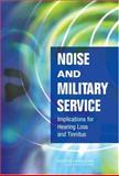 Noise and Military Service : Implications for Hearing Loss and Tinnitus, Committee on Noise-Induced Hearing Loss and Tinnitus Associated with Military Service from World War II to the Present, Medical Follow-Up Agency, Institute of Medicine, 0309099498