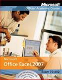 MicrosoftOffice Excel 2007, Exam 70-602, Microsoft Official Academic Course Staff, 047006949X