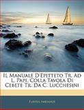 Il Manuale D'Epitteto Tr Ad L Papi, Colla Tavola Di Cebete Tr Da C Lucchesini, Flavius Arrianus, 1141359499