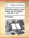 The Life of Jacob in Ten Books by M Peddle, M. Peddle, 1170379494
