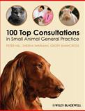 100 Top Consultations in Small Animal General Practice, Hill, Peter and Warman, Sheena, 1405169494