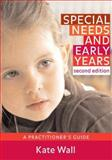Special Needs and Early Years : A Practitioner's Guide, Wall, Kate, 1412929490