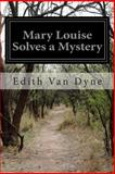Mary Louise Solves a Mystery, Edith Van Dyne, 1500419494
