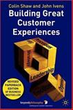 Building Great Customer Experiences, Shaw, Colin and Ivens, John, 1403939497